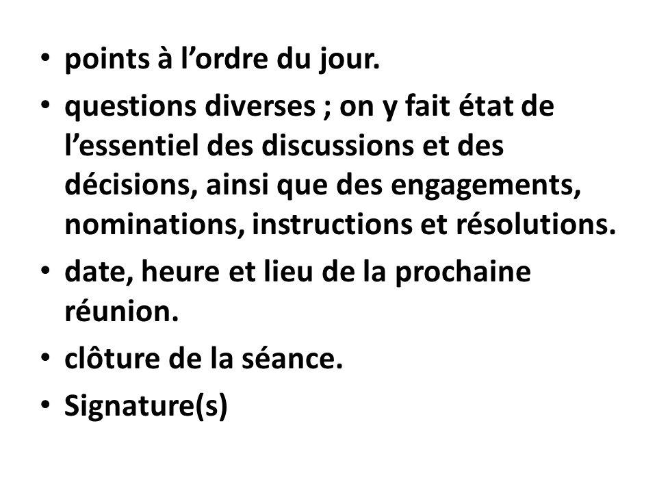 points à lordre du jour. questions diverses ; on y fait état de lessentiel des discussions et des décisions, ainsi que des engagements, nominations, i
