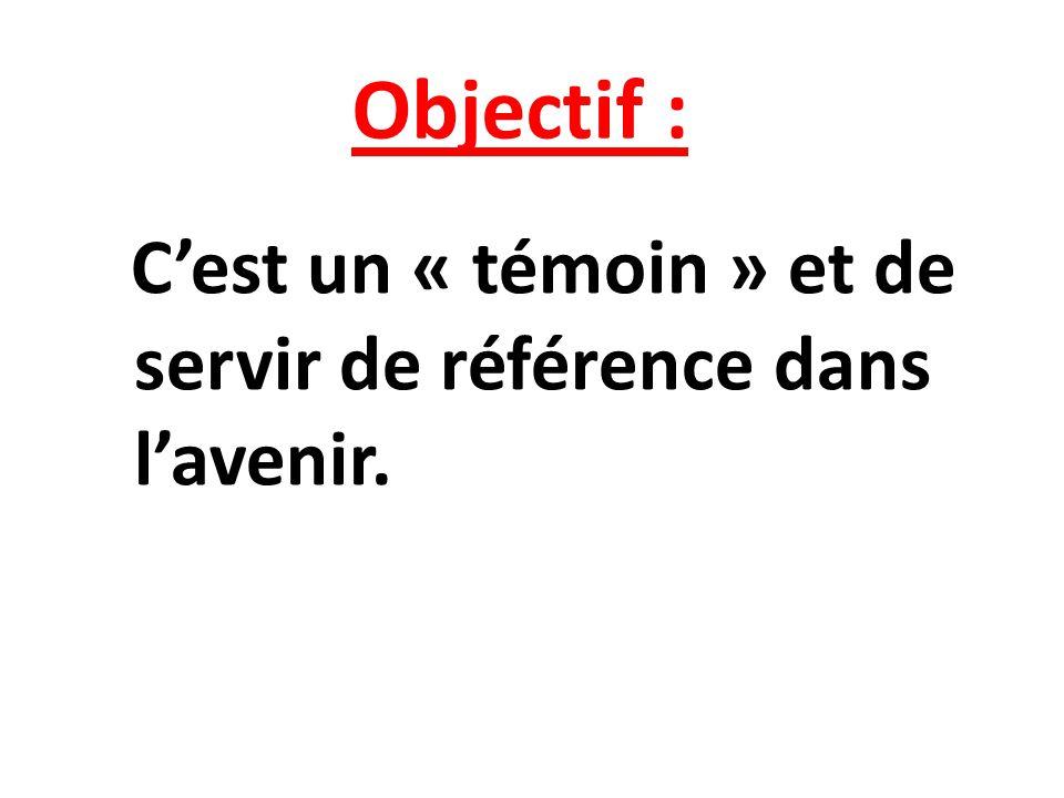 Objectif : Cest un « témoin » et de servir de référence dans lavenir.