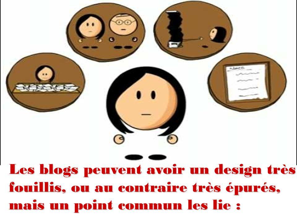 Les blogs peuvent avoir un design très fouillis, ou au contraire très épurés, mais un point commun les lie :