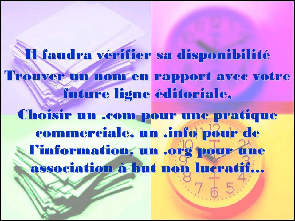 Il faudra vérifier sa disponibilité Trouver un nom en rapport avec votre future ligne éditoriale, Choisir un.com pour une pratique commerciale, un.inf