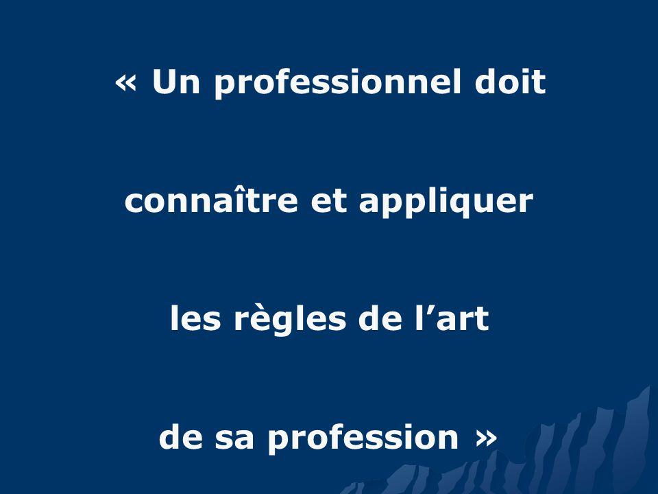 « Un professionnel doit connaître et appliquer les règles de lart de sa profession »