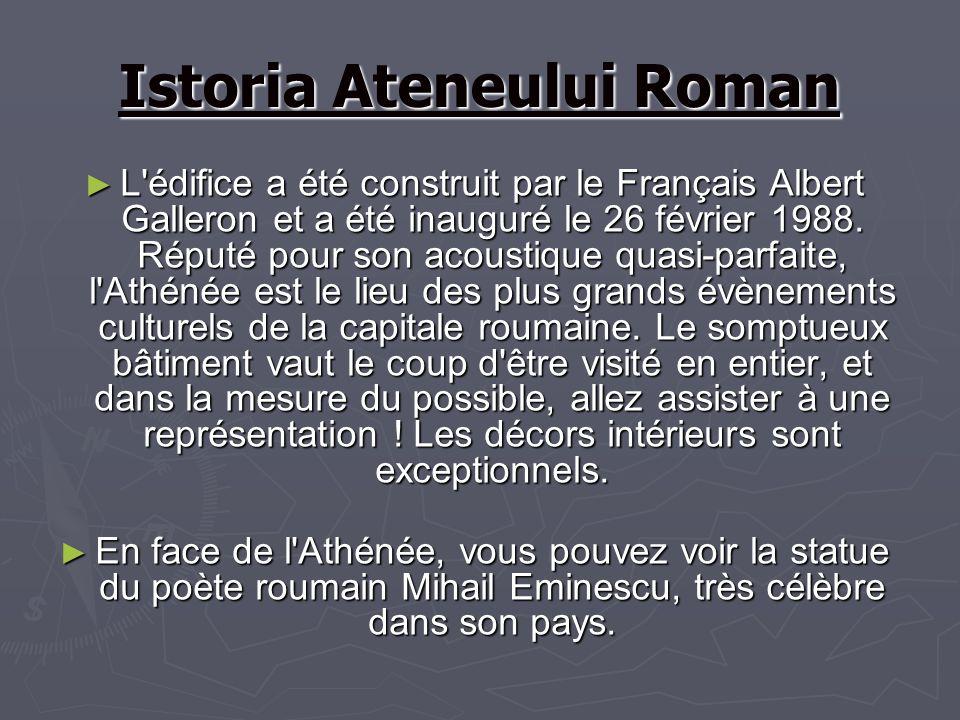 Istoria Ateneului Roman L'édifice a été construit par le Français Albert Galleron et a été inauguré le 26 février 1988. Réputé pour son acoustique qua