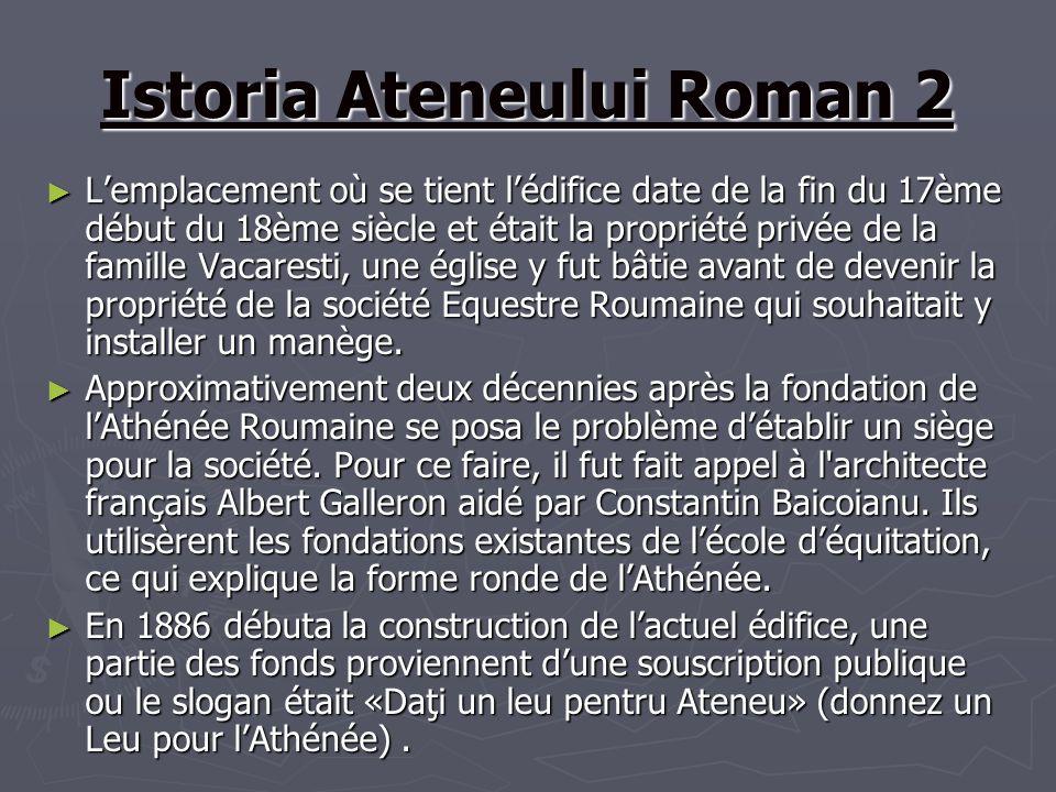 Istoria Ateneului Roman 2 Lemplacement où se tient lédifice date de la fin du 17ème début du 18ème siècle et était la propriété privée de la famille V