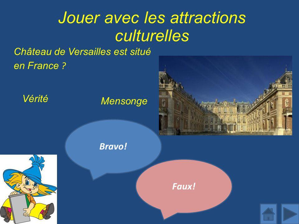 Jouer avec les attractions culturelles Château de Versailles est situé en France .