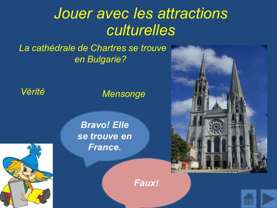 Jouer avec les attractions culturelles La cathédrale de Chartres se trouve en Bulgarie.