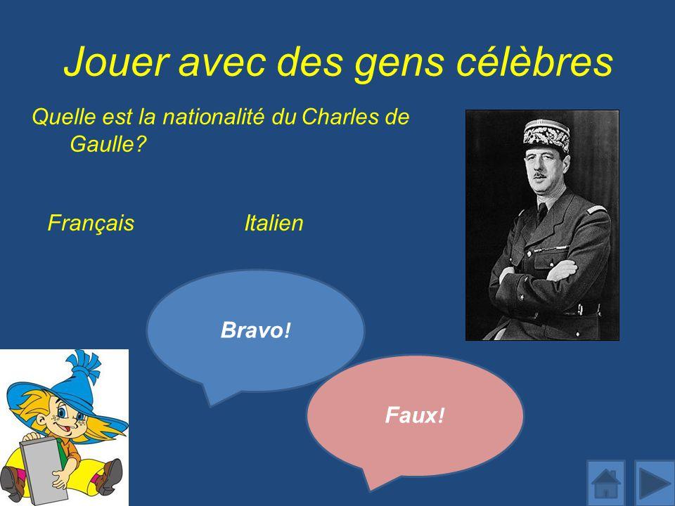 Jouer avec des gens célèbres Quelle est la nationalité du Charles de Gaulle.