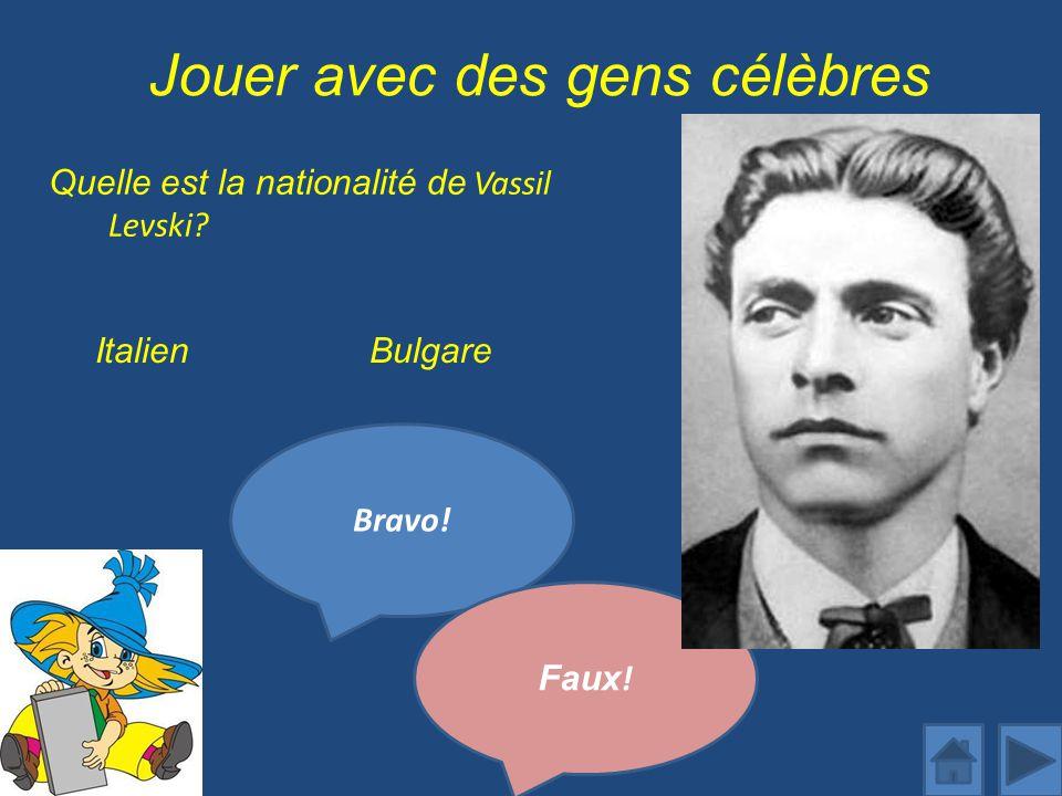 Jouer avec des gens célèbres Quelle est la nationalité de Vassil Levski.