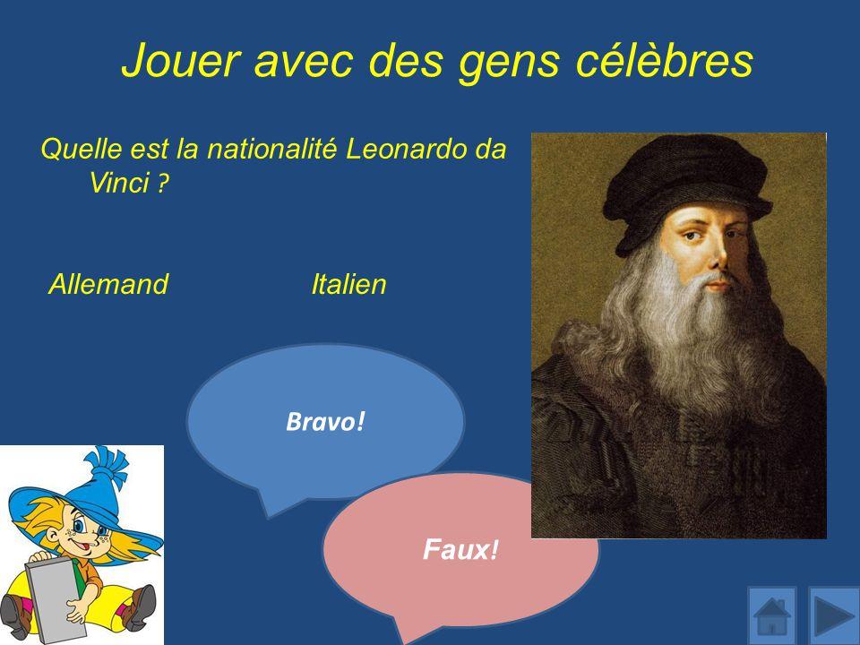 Jouer avec des gens célèbres Quelle est la nationalité Leonardo da Vinci .