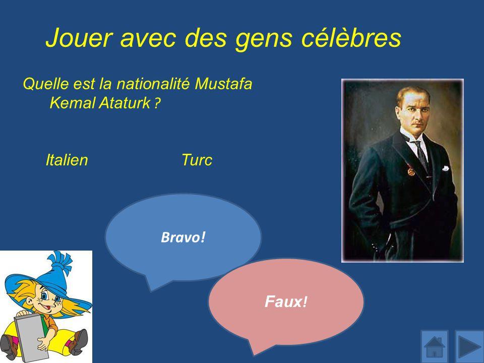 Jouer avec des gens célèbres Quelle est la nationalité Mustafa Kemal Ataturk .