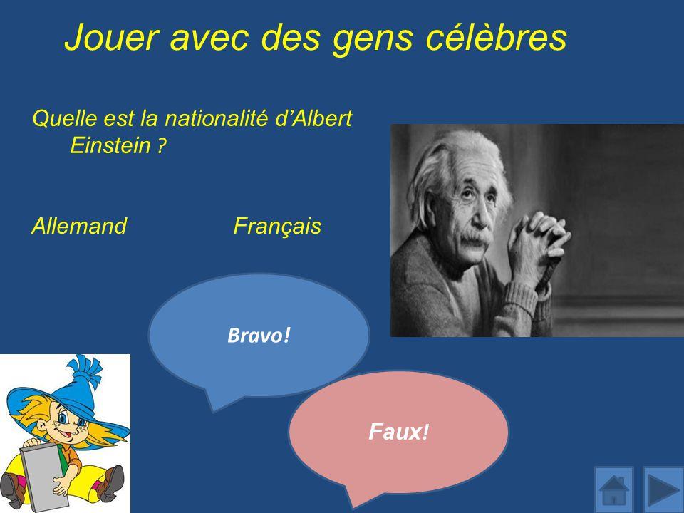 Jouer avec des gens célèbres Quelle est la nationalité dAlbert Einstein .