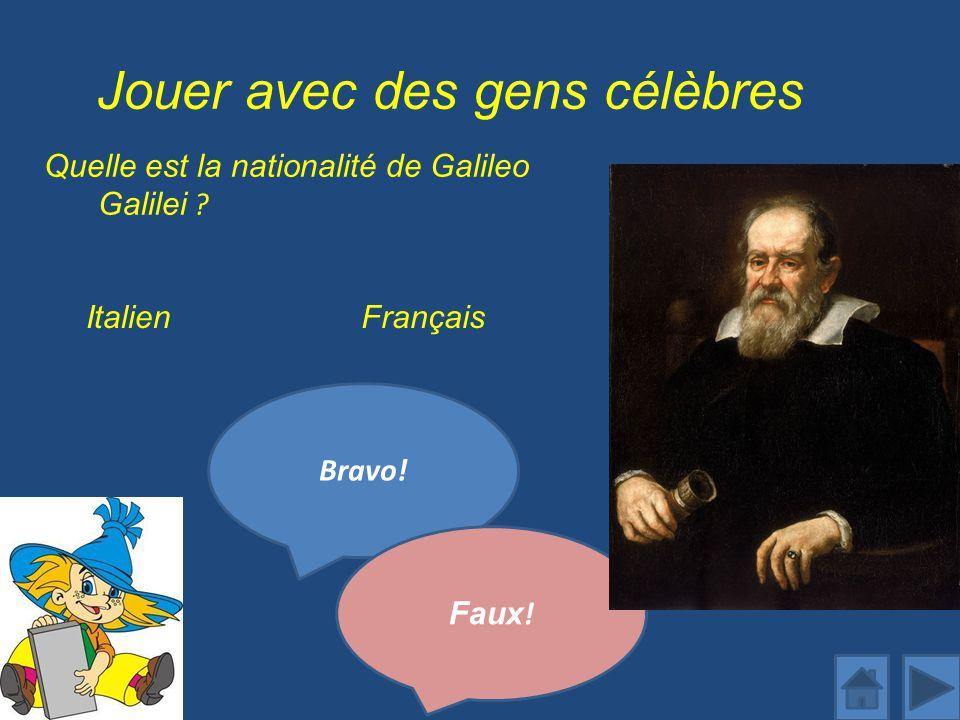Jouer avec des gens célèbres Quelle est la nationalité de Galileo Galilei .