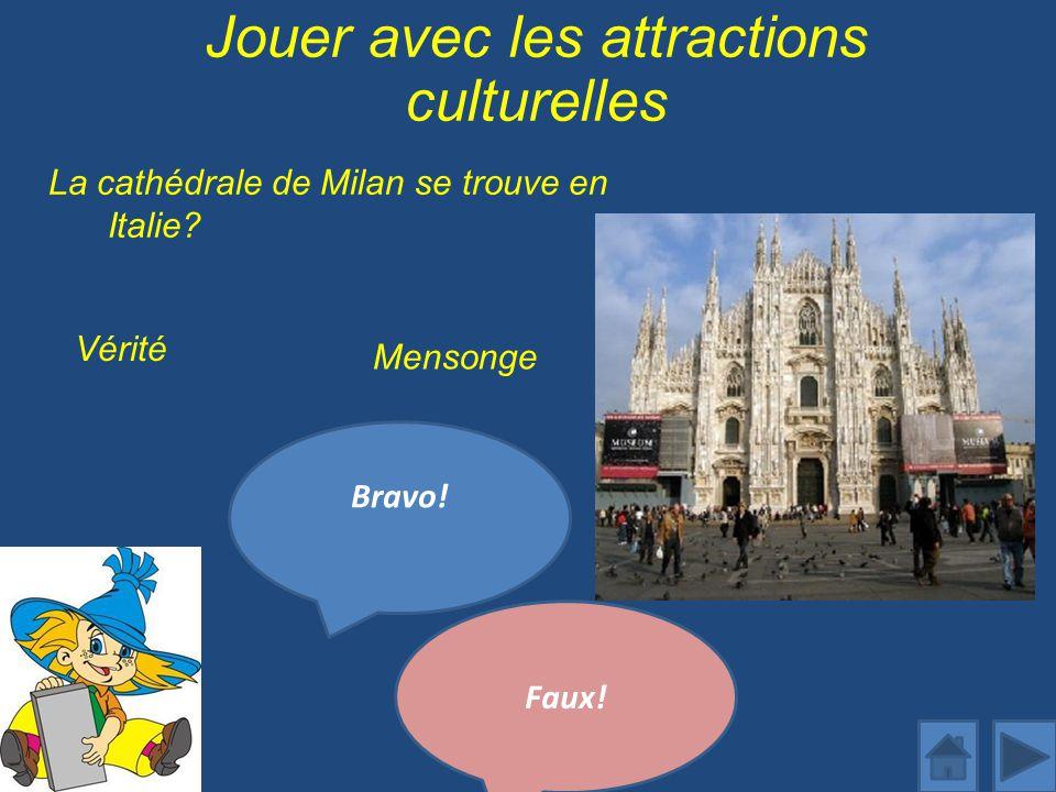 Jouer avec les attractions culturelles La cathédrale de Milan se trouve en Italie.