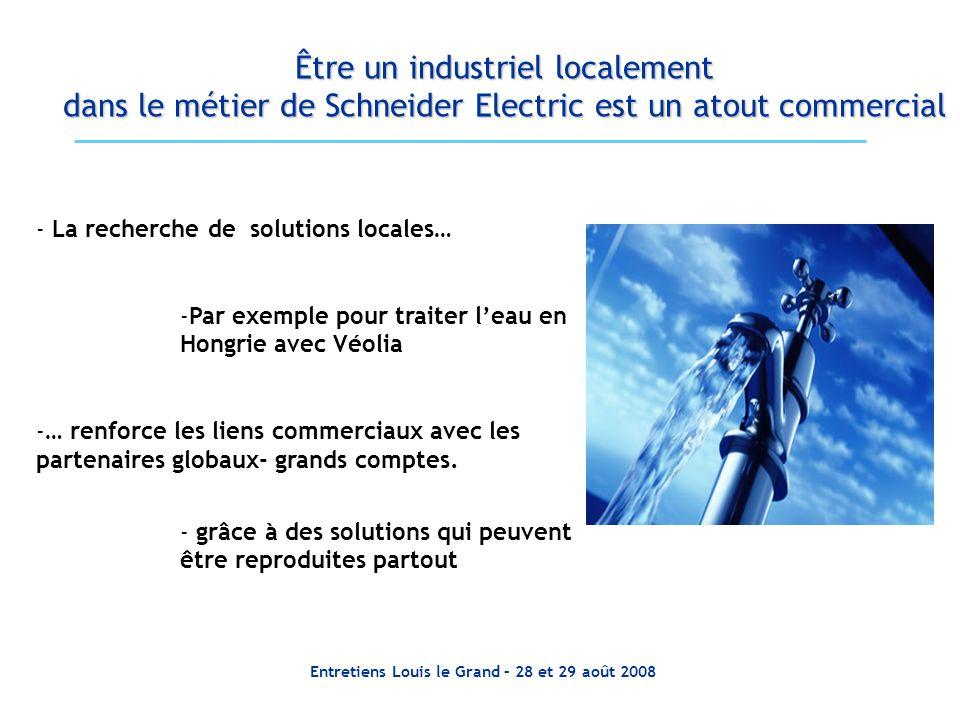 Entretiens Louis le Grand – 28 et 29 août 2008 Être un industriel localement dans le métier de Schneider Electric est un atout commercial - La recherc