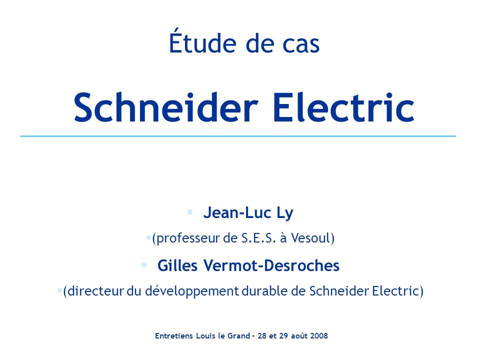 Entretiens Louis le Grand – 28 et 29 août 2008 Étude de cas Schneider Electric Jean-Luc Ly (professeur de S.E.S. à Vesoul) Gilles Vermot-Desroches (di