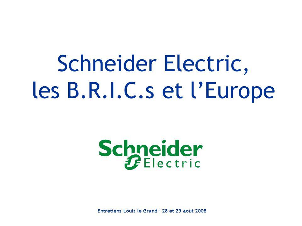 Entretiens Louis le Grand – 28 et 29 août 2008 Schneider Electric, les B.R.I.C.s et lEurope