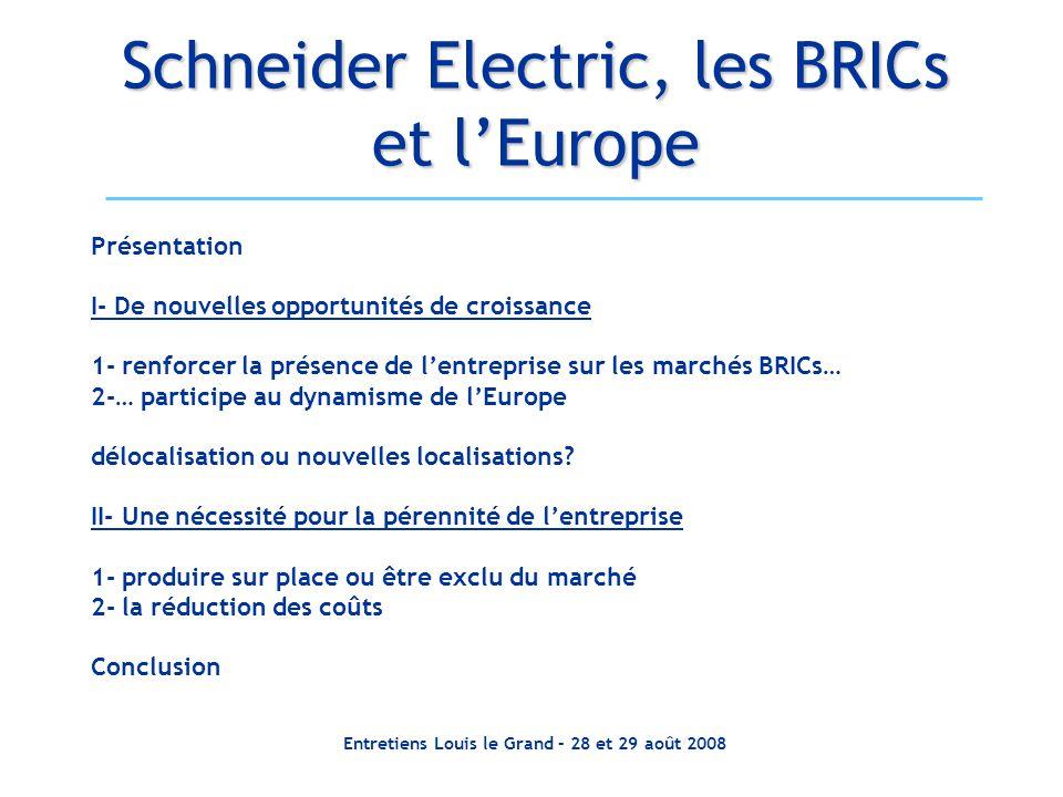 Entretiens Louis le Grand – 28 et 29 août 2008 Schneider Electric, les BRICs et lEurope Présentation I- De nouvelles opportunités de croissance 1- ren