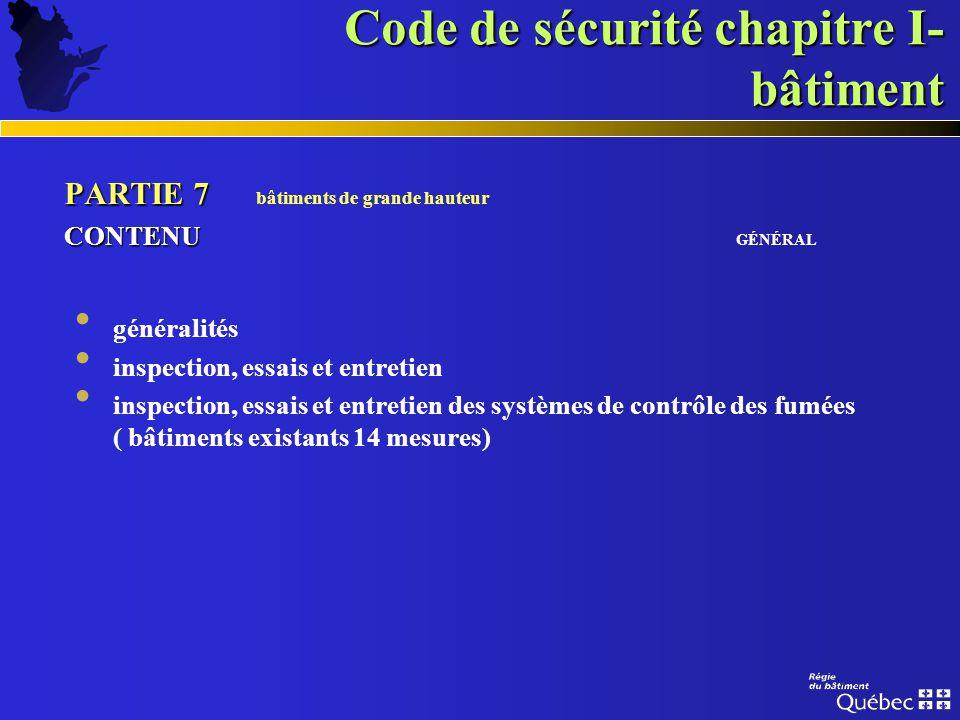 Code de sécurité chapitre I- bâtiment PARTIE 6 PARTIE 6 matériel de protection incendie CONTENU CONTENU GÉNÉRAL inspection, essais et entretien extinc