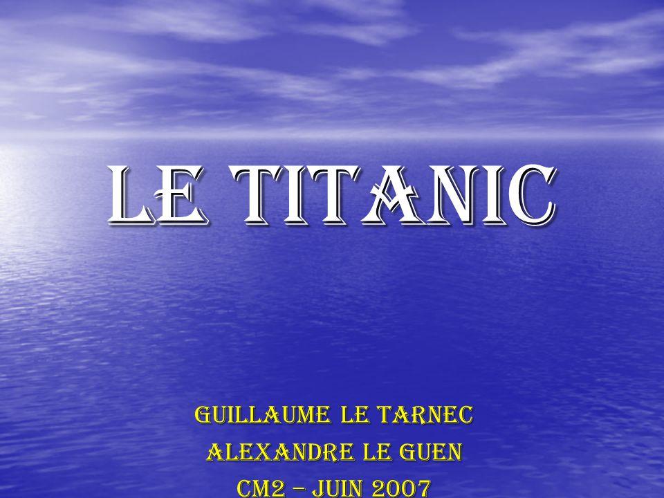 LE TITANIC Guillaume Le Tarnec Alexandre Le guen CM2 – juin 2007