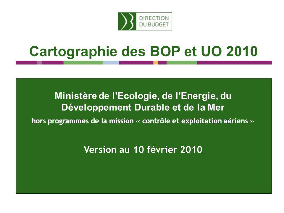 Cartographie des BOP et UO 2010 Ministère de l Ecologie, de l Energie, du Développement Durable et de la Mer hors programmes de la mission « contrôle et exploitation aériens » Version au 10 février 2010