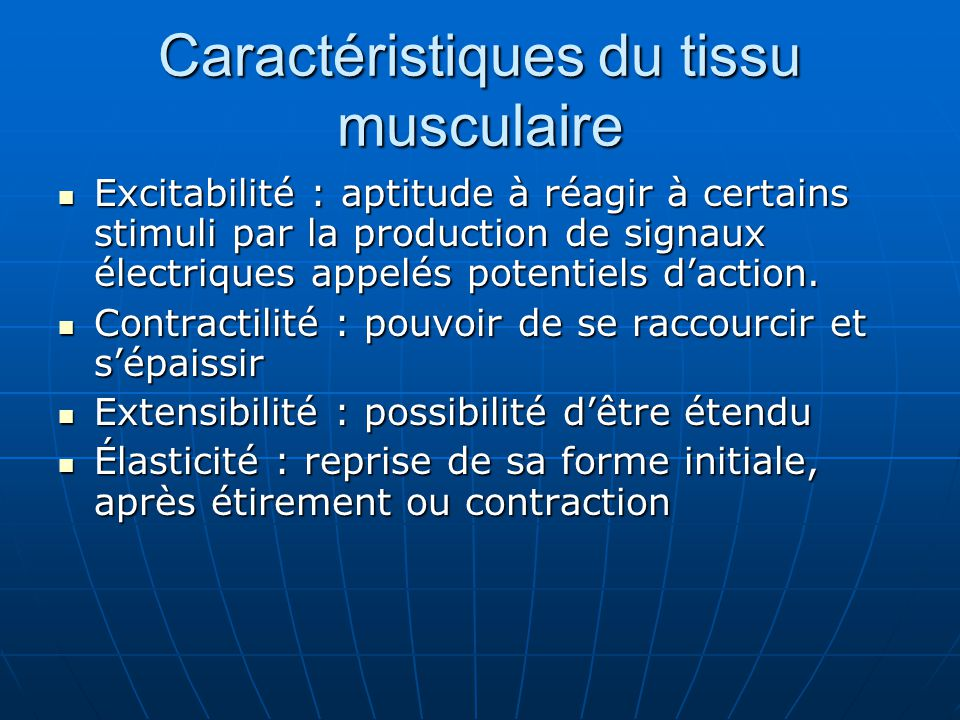 Caractéristiques du tissu musculaire Excitabilité : aptitude à réagir à certains stimuli par la production de signaux électriques appelés potentiels d