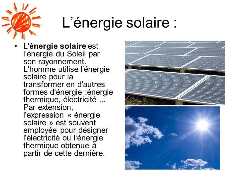 Lénergie solaire : L énergie solaire est lénergie du Soleil par son rayonnement.