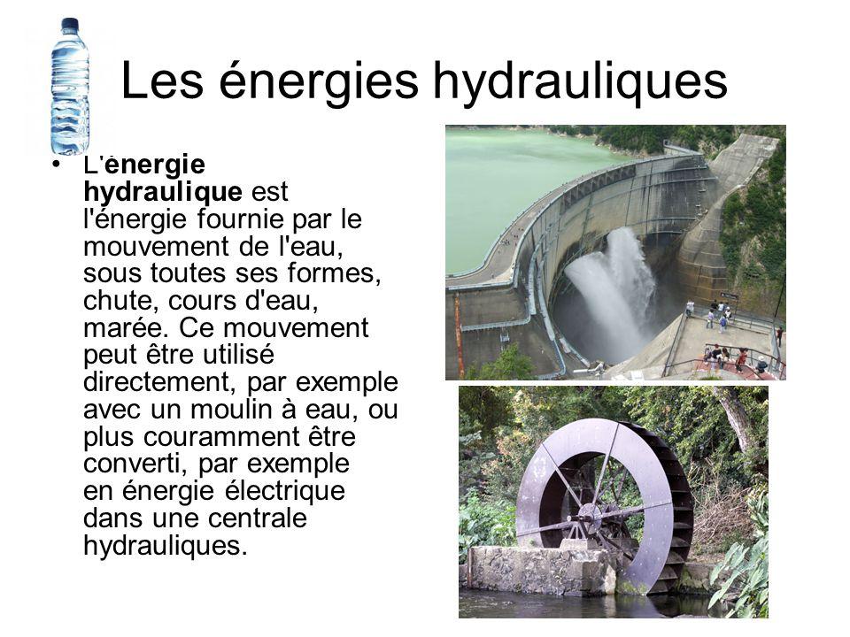 Les énergies hydrauliques L énergie hydraulique est l énergie fournie par le mouvement de l eau, sous toutes ses formes, chute, cours d eau, marée.