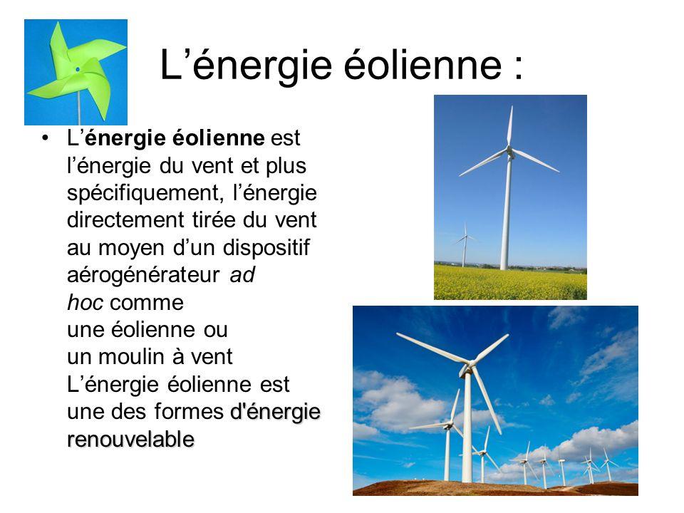 Lénergie éolienne : d énergie renouvelableLénergie éolienne est lénergie du vent et plus spécifiquement, lénergie directement tirée du vent au moyen dun dispositif aérogénérateur ad hoc comme une éolienne ou un moulin à vent Lénergie éolienne est une des formes d énergie renouvelable