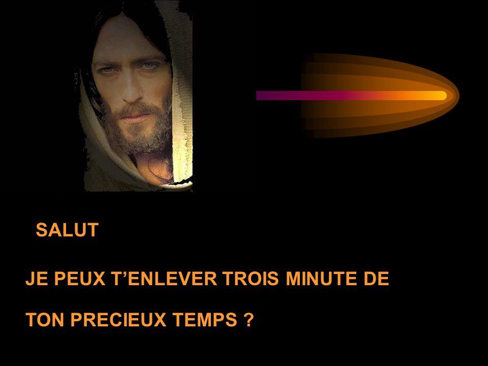 SALUT JE PEUX TENLEVER TROIS MINUTE DE TON PRECIEUX TEMPS ?