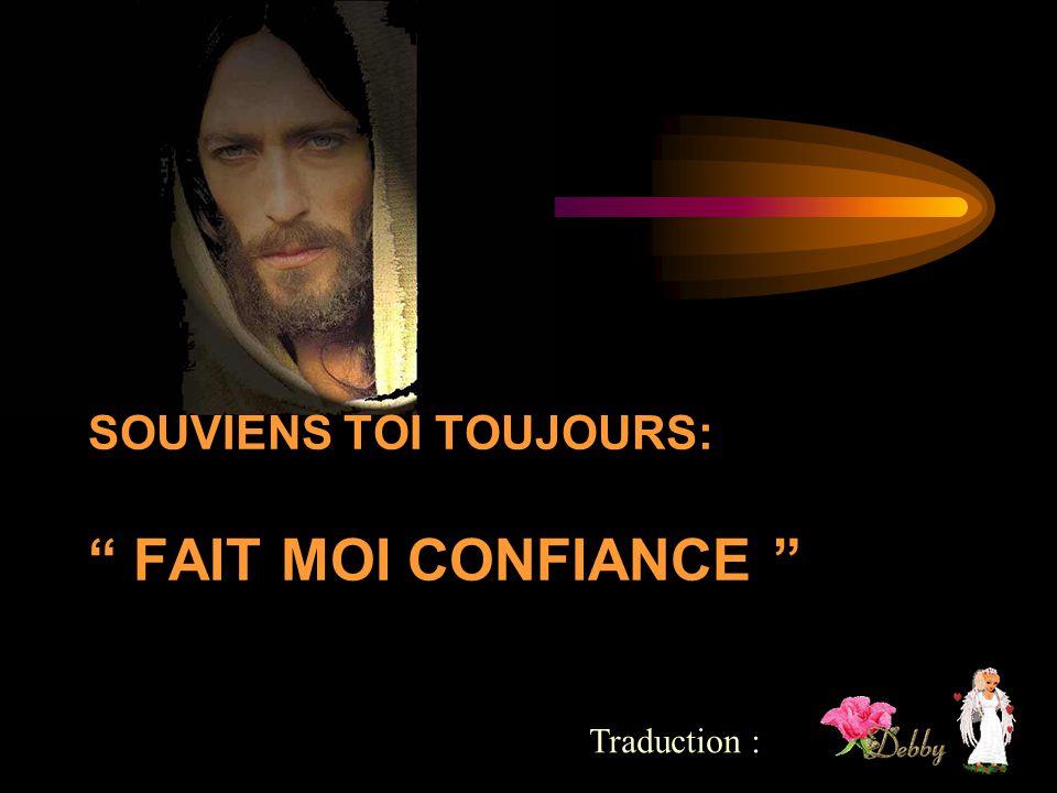 SOUVIENS TOI TOUJOURS: FAIT MOI CONFIANCE Traduction :