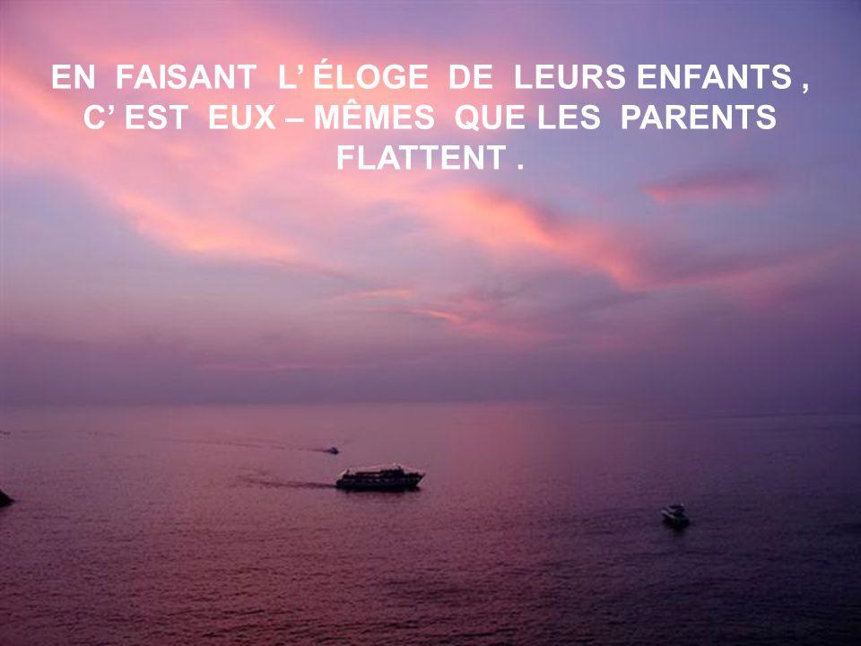 DITES - MOI QUELS PARENTS VOUS ÊTES ET JE VOUS DIRAI CE QUE DEVIENDRONT VOS ENFANTS !