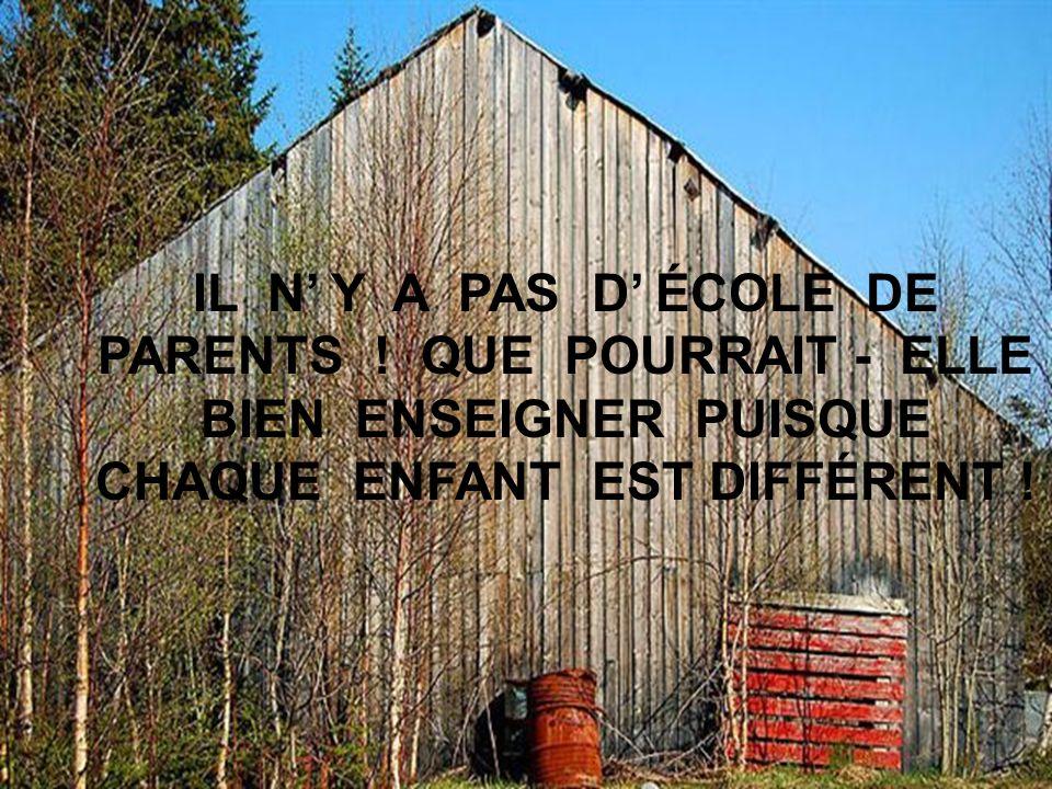 IL NE SUFFIT PAS DE FAIRE DES ENFANTS POUR ÊTRE PARENTS. IL FAUT SAVOIR MÉRITER CE TITRE !