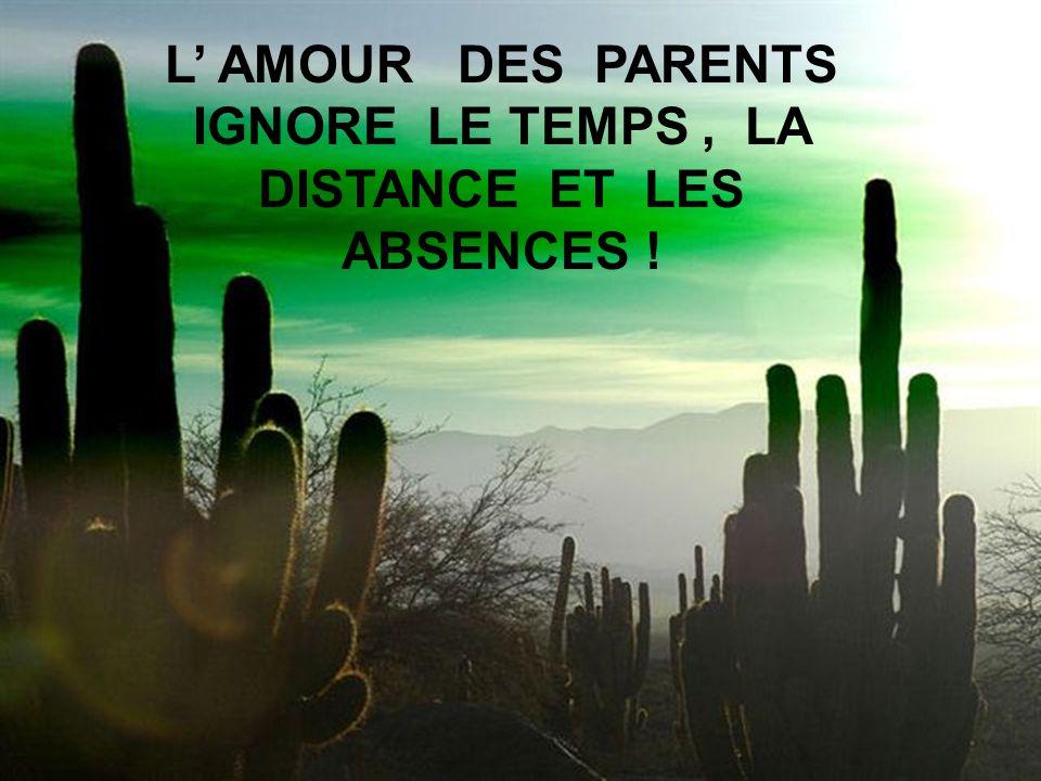 L AMOUR DES PARENTS EST LE PLUS GRAND TRÉSOR.