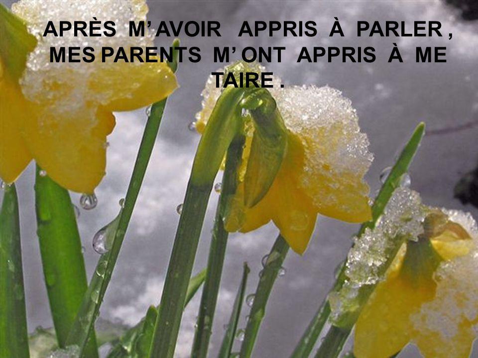 APRÈS M AVOIR APPRIS À PARLER, MES PARENTS M ONT APPRIS À ME TAIRE.