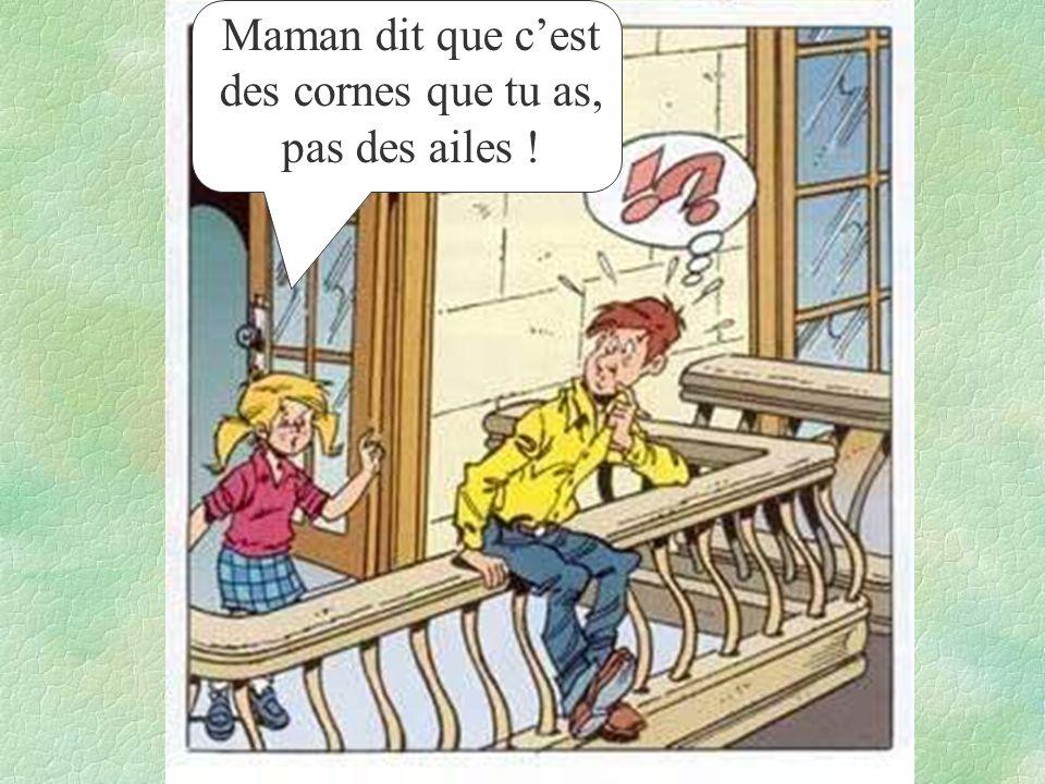 Que se passe-t-il Marie ? Cest papa! Il veut se jeter du balcon !