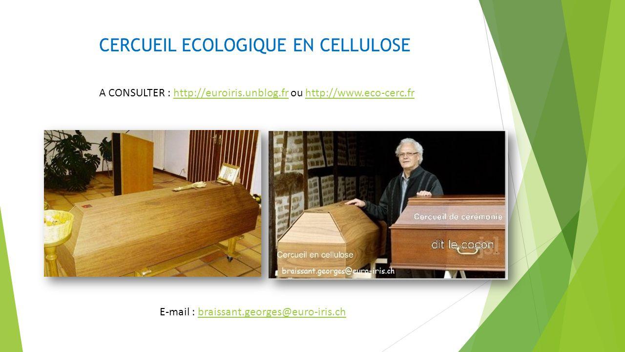 CERCUEIL ECOLOGIQUE EN CELLULOSE A CONSULTER : http://euroiris.unblog.fr ou http://www.eco-cerc.frhttp://euroiris.unblog.frhttp://www.eco-cerc.fr E-mail : braissant.georges@euro-iris.chbraissant.georges@euro-iris.ch