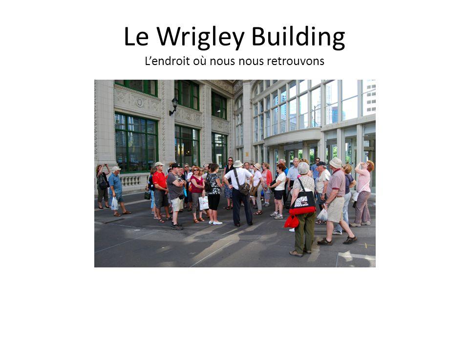 Le Wrigley Building Lendroit où nous nous retrouvons