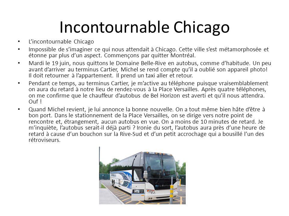 Incontournable Chicago Lincontournable Chicago Impossible de simaginer ce qui nous attendait à Chicago. Cette ville sest métamorphosée et étonne par p