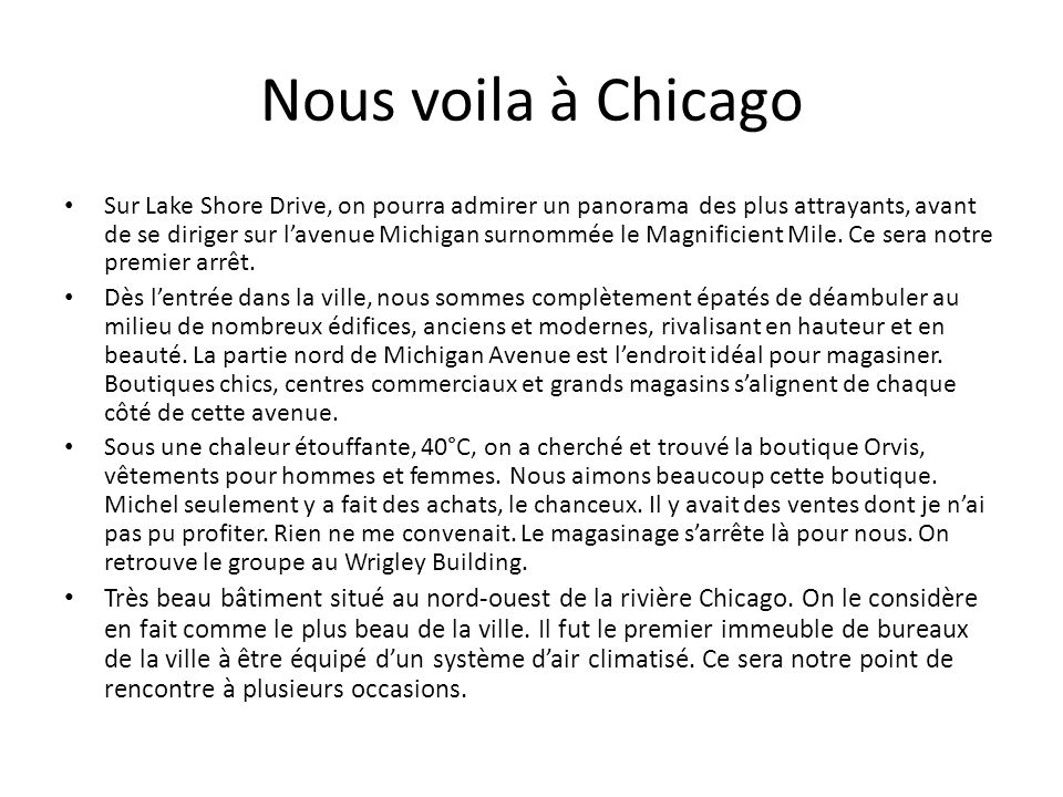 Nous voila à Chicago Sur Lake Shore Drive, on pourra admirer un panorama des plus attrayants, avant de se diriger sur lavenue Michigan surnommée le Ma