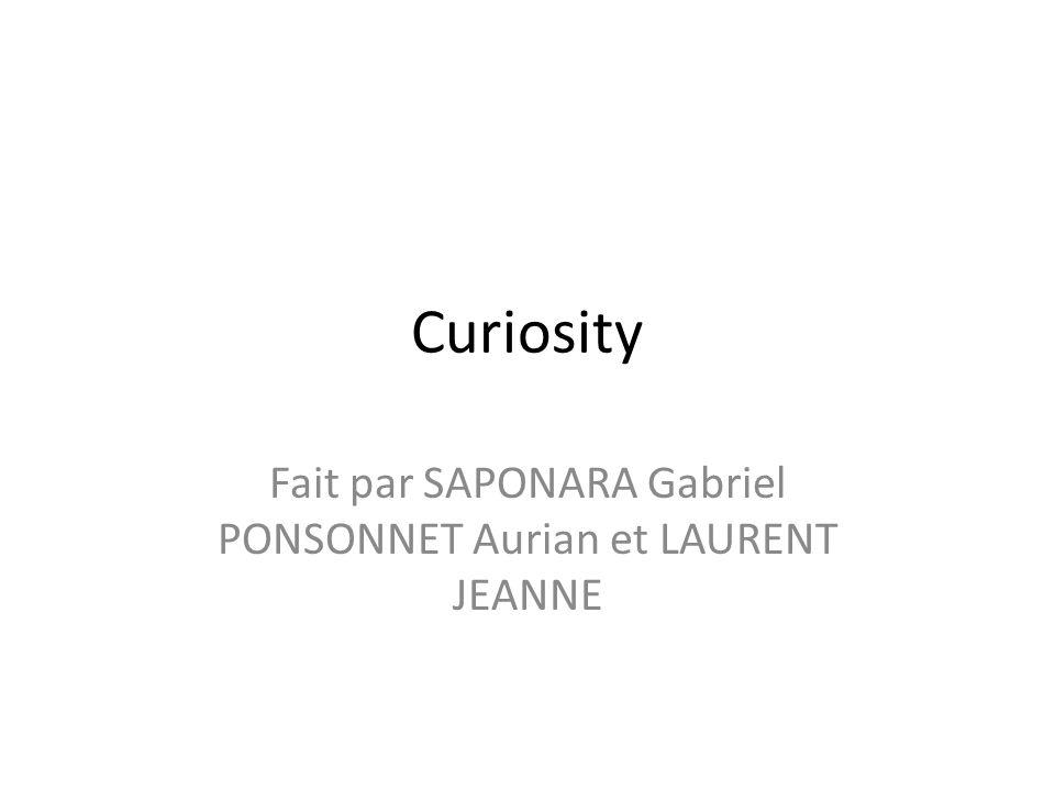 Curiosity Fait par SAPONARA Gabriel PONSONNET Aurian et LAURENT JEANNE