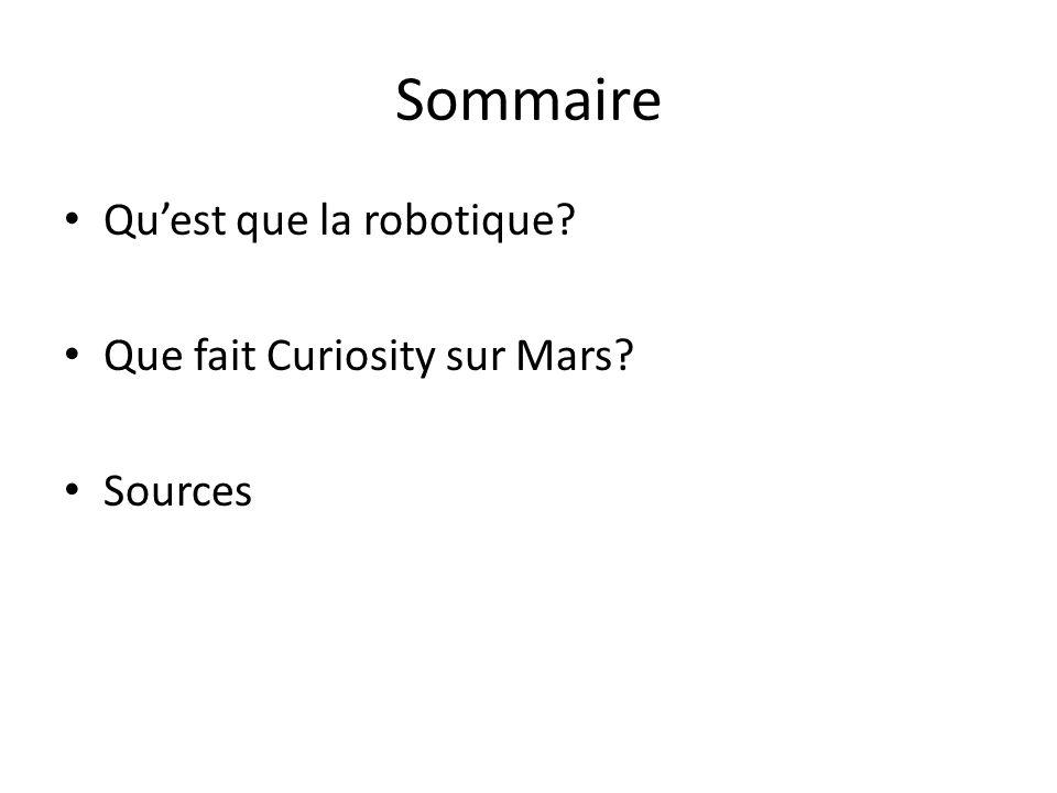 Sommaire Quest que la robotique? Que fait Curiosity sur Mars? Sources