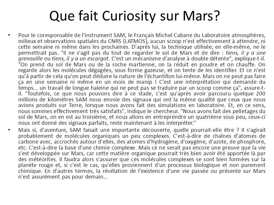 Que fait Curiosity sur Mars? Pour le coresponsable de l'instrument SAM, le Français Michel Cabane du Laboratoire atmosphères, milieux et observations