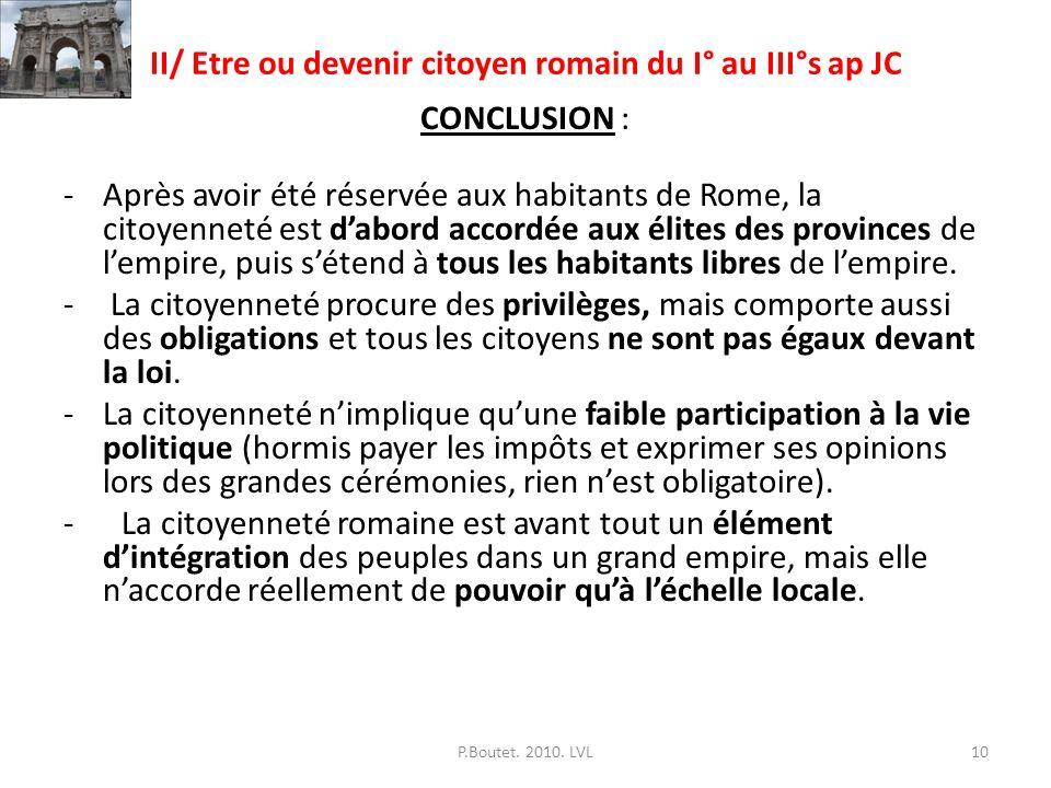II/ Etre ou devenir citoyen romain du I° au III°s ap JC CONCLUSION : -Après avoir été réservée aux habitants de Rome, la citoyenneté est dabord accord