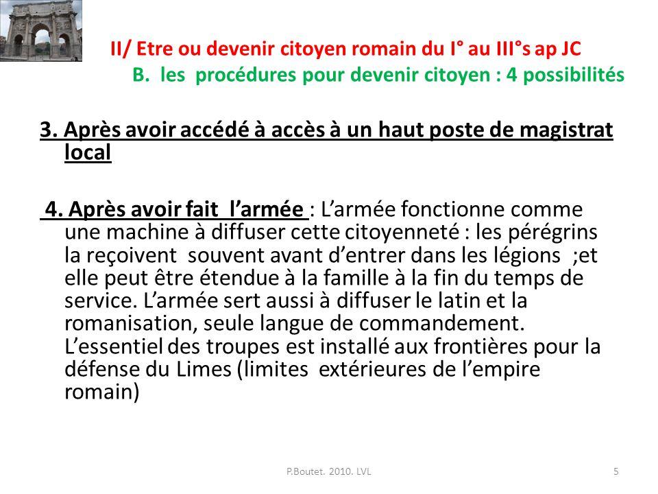 II/ Etre ou devenir citoyen romain du I° au III°s ap JC B. les procédures pour devenir citoyen : 4 possibilités 3. Après avoir accédé à accès à un hau