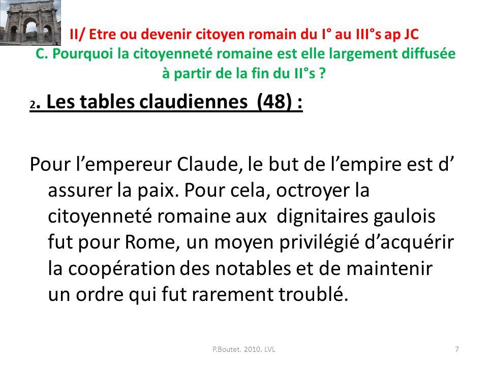 II/ Etre ou devenir citoyen romain du I° au III°s ap JC C. Pourquoi la citoyenneté romaine est elle largement diffusée à partir de la fin du II°s ? 2.