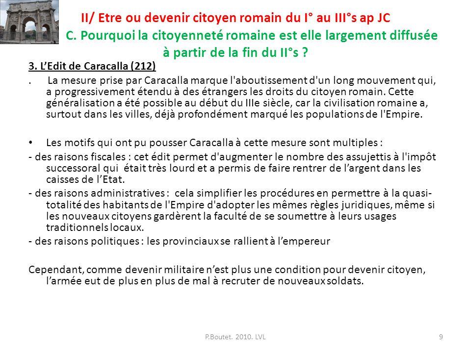 II/ Etre ou devenir citoyen romain du I° au III°s ap JC C. Pourquoi la citoyenneté romaine est elle largement diffusée à partir de la fin du II°s ? 3.