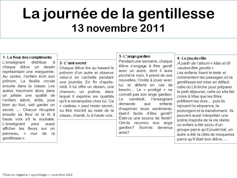 La journée de la gentillesse 13 novembre 2011 1- La fleur des compliments Lenseignant distribue à chaque élève un dessin représentant une marguerite.