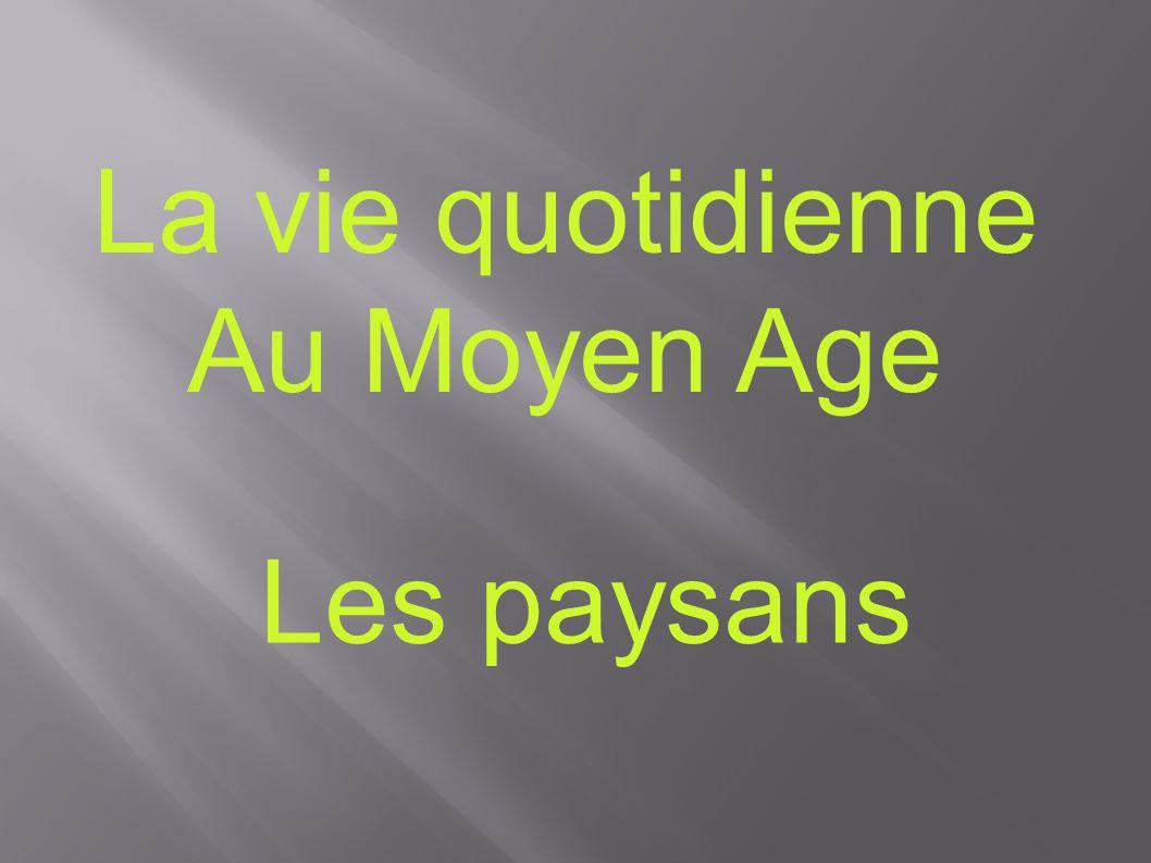 UNE SOCIETE PAYSANNE Au Moyen Age, 9 personnes sur 10 sont des paysans et vivent dans les seigneuries.