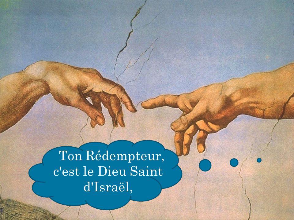 Ton Rédempteur, c'est le Dieu Saint d'Israël,