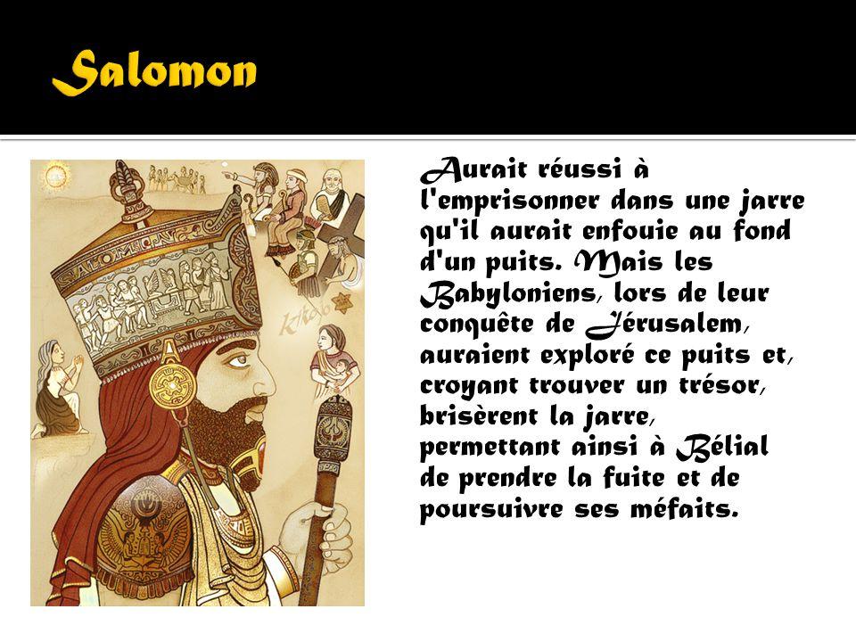 Bélial est un démon cité dans la Bible et régnant sur l'Orient. Il tire son nom de l'hébreu signifiant sans utilité, vaurien. Ce roi de l'Enfer, à l'a