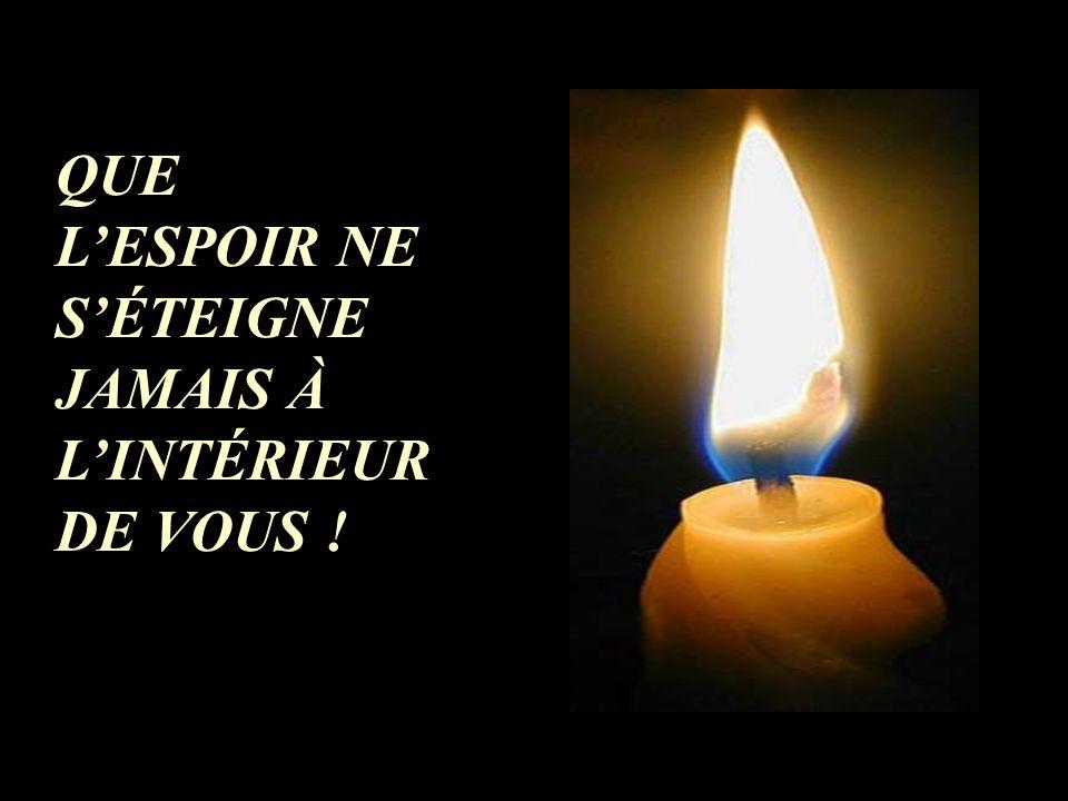 AVEC DES YEUX BRILLANTS, IL PRIT LA BOUGIE DE LESPOIR... ET ALLUMA LES AUTRES.